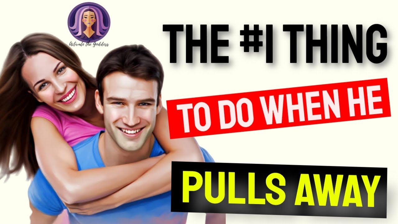 The Number 1 Thing To Do When He Pulls Away - What To Do