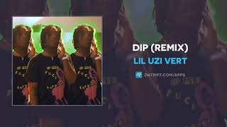 "Lil Uzi Vert ""DIP"" (Remix) (OFFICIAL AUDIO)"