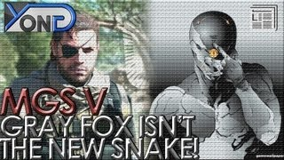 Repeat youtube video Metal Gear Solid V - Gray Fox ISN'T the New Snake!