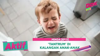 Aktif (2021) | Minda (Ep 15) – 'Tantrum' Di Kalangan Anak-Anak