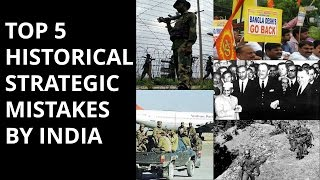 TOP 5 HISTORICAL STRATEGIC  MISTAKES BY INDIA