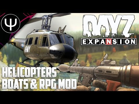 DayZ: Expansion Mod — HELICOPTERS, Boats & RPG Mod First Look!