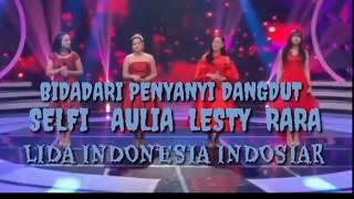 "BIDADARI PENYANYI DANGDUT "" SELFI, AULIA, LESTY & RARA "" LIDA INDONESIA INDOSIAR"