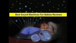 Top 3 Best Sound Machines For Babies Reviews in 2019