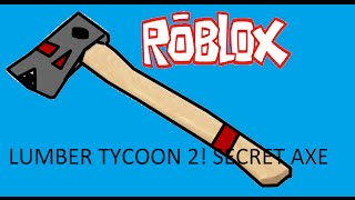 Roblox: lumber tycoon 2 how to get the secret axe