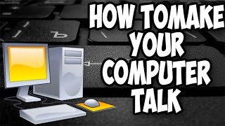 How To Make Your Computer Talk 2016 !
