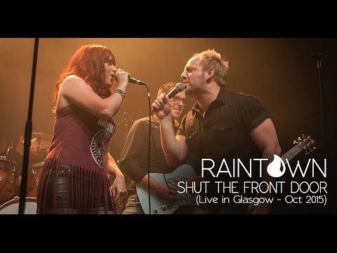 Raintown Shut The Front Door Live In Glasgow Youtube