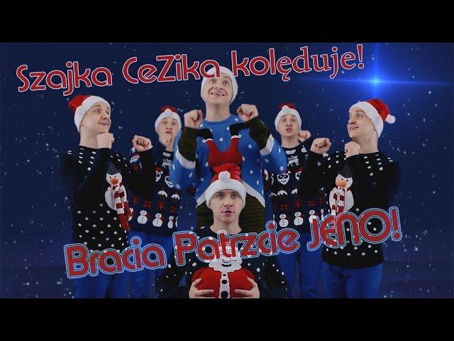 Szajka CeZika KOLĘDUJE - Bracia Patrzcie JENO!