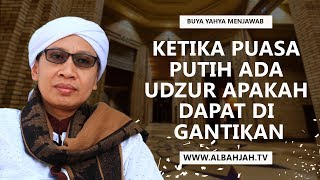 Buya Yahya Menjawab Ketika Puasa Putih Ada Udzur Apakah dapat di gantikan 2017 Video