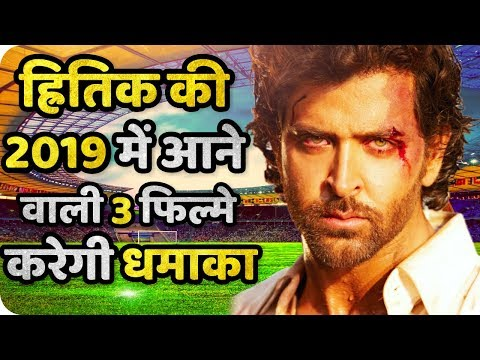 Hrithik Roshan's 3 Biggest Upcoming Movies in 2019