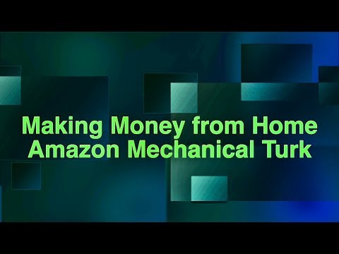 Making Money from Home with Amazon Mechanical Turk or Mturk Worker