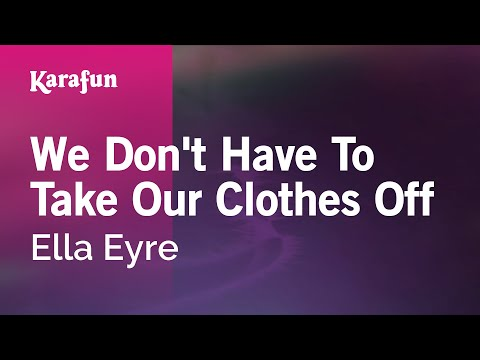Karaoke We Don't Have To Take Our Clothes Off - Ella Eyre *