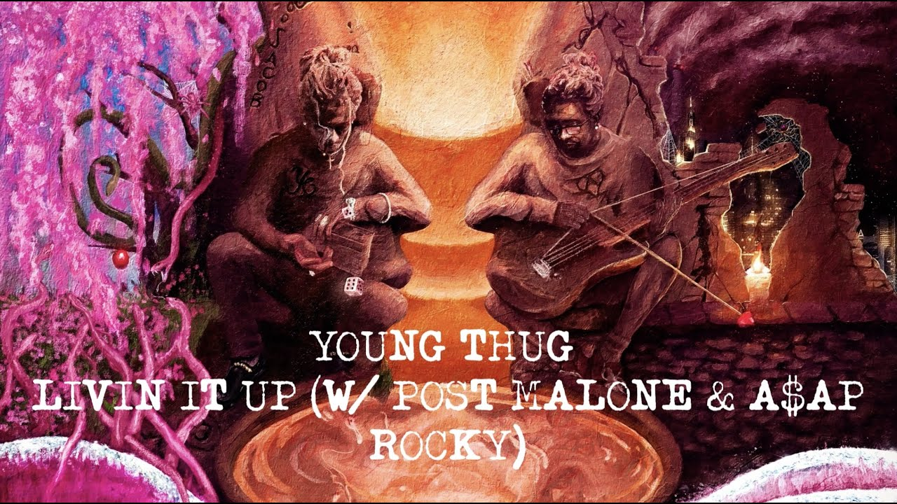 Young Thug - Livin It Up (with Post Malone & A$AP Rocky) [Official Lyric Video]