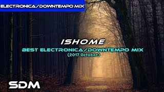 Ishome - Best Electronica/Downtempo Mix
