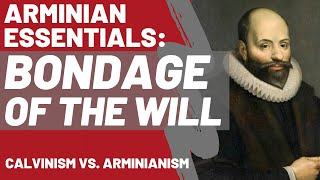 🔴 Arminian Essentials: Bondage of the Will (Calvinism vs. Arminianism)