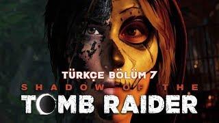 YILANIN GÖZÜ ! | Shadow Of The Tomb Raider Türkçe Bölüm 7
