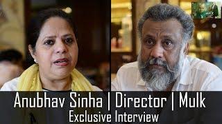 Anubhav Sinha on Mulk   Exclusive Interview
