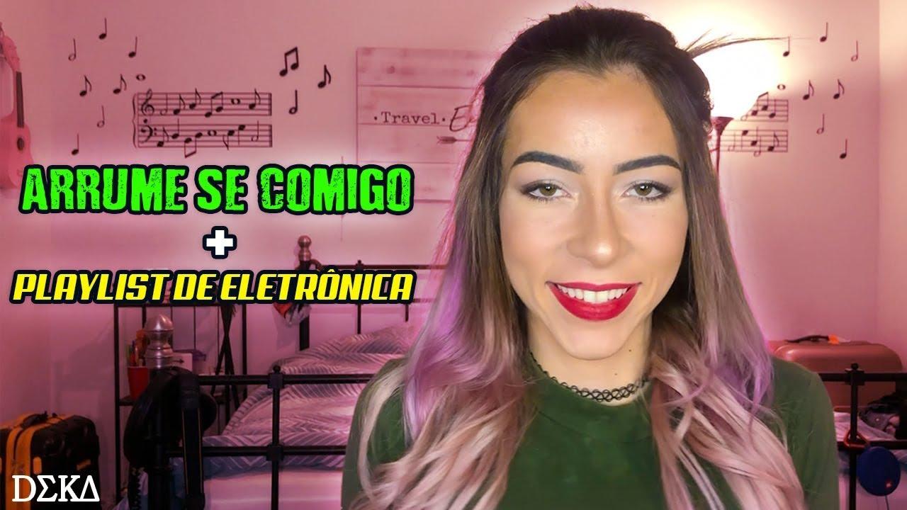 ARRUME-SE COMIGO + MINHA PLAYLIST DE MUSICA ELETRÔNICA | DΣΚΔ