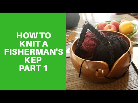How To Knit A Fisherman's Kep (part 1)