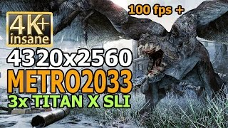 Metro 2033 - 3x Geforce Titan X SLI 4K gameplay 4320x2560 Epic