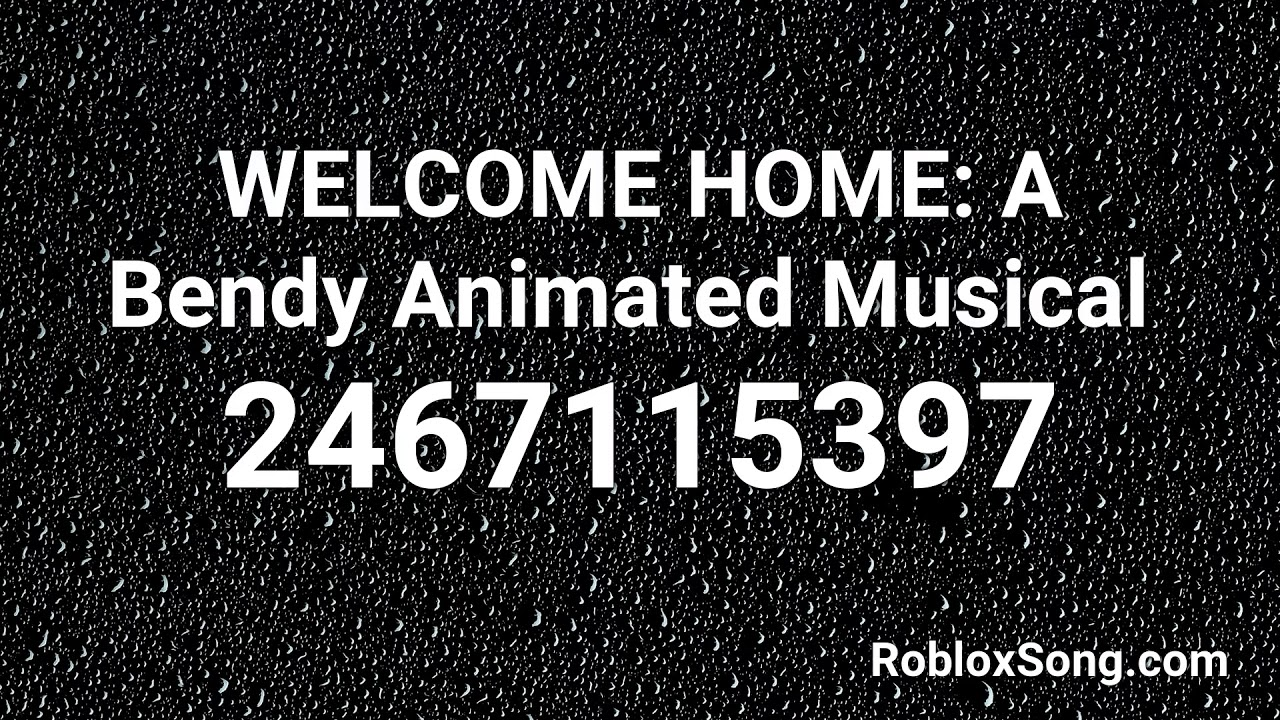 Welcome Home A Bendy Animated Musical Roblox Id Roblox Music