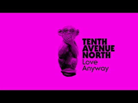 Tenth Avenue North - Love Anyway (Visualizer)