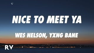 Wes Nelson, Yxng Bane - Nice To Meet Ya (Lyrics)