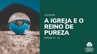 A Igreja e o Reino de Pureza - Escola Bíblica Dominical - 13/12/2020