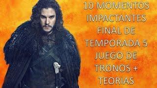 JUEGO DE TRONOS: 10 MOMENTOS IMPACTANTES FINAL DE TEMPORADA 5 + TEORIAS