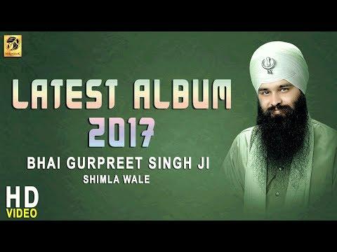 Latest Album 2017 | Bhai Gurpreet Singh | Shimla Wale | Shabad | Gurbani | Kirtan