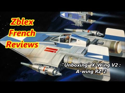 "Zblex French Reviews : ""Unboxing"" X-Wing V2 : A-wing RZ-2"