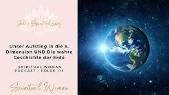 Unser Aufstieg in die 5. Dimension UND die wahre Geschichte der Erde