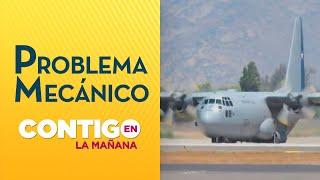 Avión Hércules C-130 de la FACh tuvo problemas mecánicos hace 3 años - Contigo en la Mañana