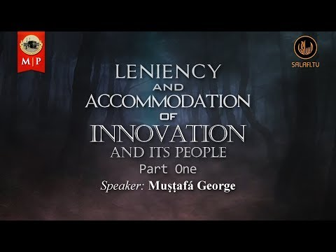 Part 1 | Leniency and Accommodation of Innovation and Its People | Muṣṭafá George