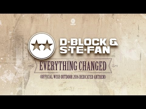 D-Block & S-te-Fan - Everything Changed (Official WiSH Outdoor 2016 Dedicated Anthem) (#EVO036)
