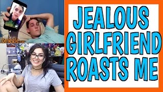 JEALOUS GIRLFRIEND ROASTS ME ON OMEGLE