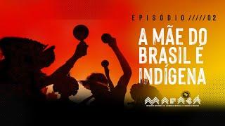 Episódio 2 - A mãe do Brasil é indígena │ Maracá