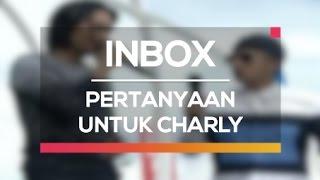 Pertanyaan Untuk Charly (Live on Inbox)