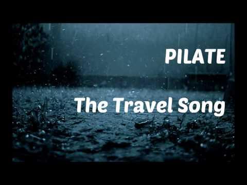 Pilate - The Travel Song (Lyrics in Description)