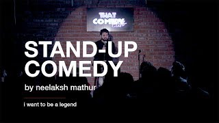 I want to be a legend | Stand-Up Comedy by Neelaksh Mathur