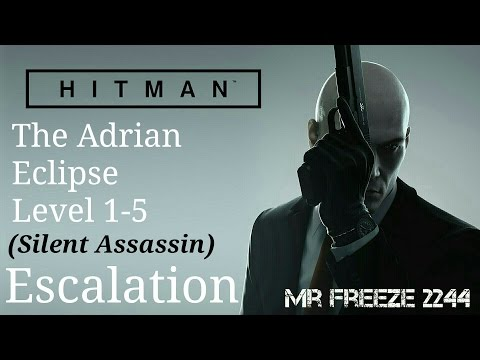 HITMAN - The Adrian Eclipse  - Escalation - Level 1-5 - Silent Assassin