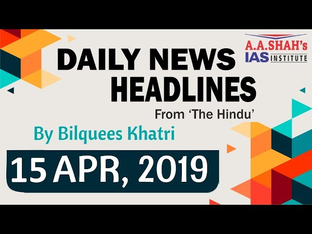 IAS Daily Current Affairs   The Hindu Analysis by Mrs Bilquees Khatri (15 April 2019)