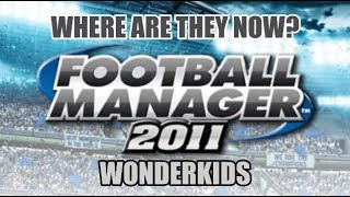 Football Manager 2011 Wonderkids: Where Are They Now?