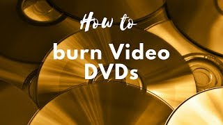 How to Burn Video DVDs