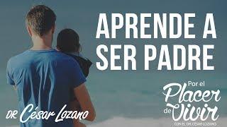 """""""Aprende a ser padre, tus hijos lo merecen"""" Por el Placer de Vivir con el Dr. César Lozano"""