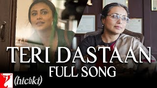 Teri Dastaan | Full Song | Hichki | Rani Mukerji | Jasleen Royal | In Cinemas Now
