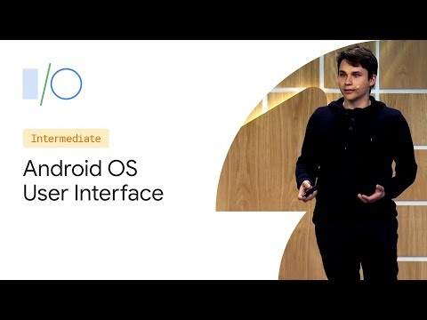 What's New in the Android OS User Interface (Google I/O'19)