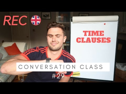 LIVE: Conversation Class #29 - Using Time Clauses