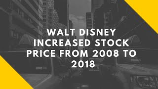 Walt Disney Increased Stock Price From 2008 To 2018.