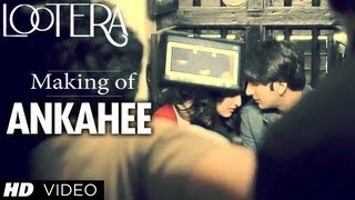 Making Of Ankahee Song Lootera (Official) | Ranveer Singh, Sonakshi Sinha